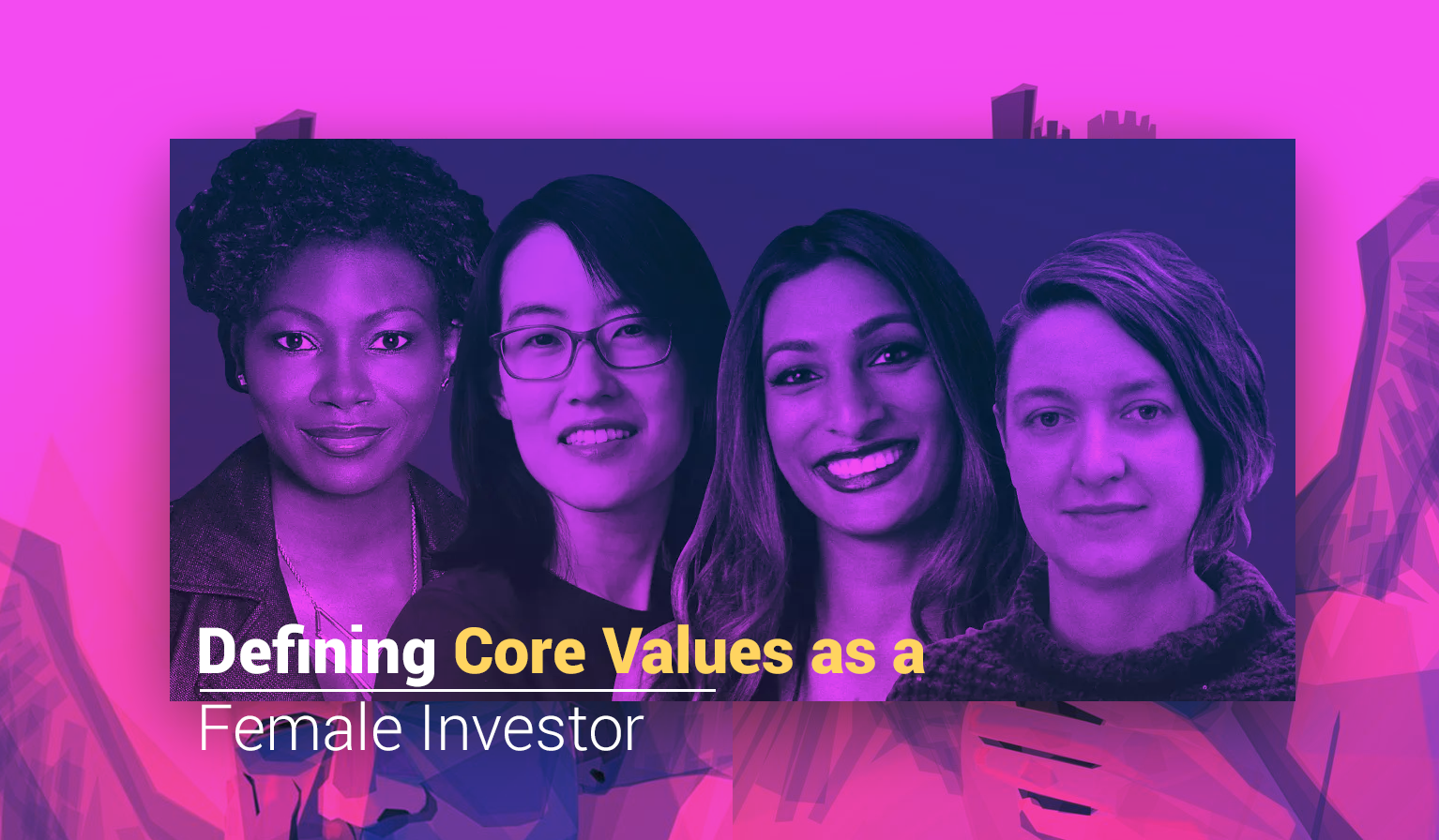 Defining Core Values as a Female Investor | Female Angel Investor